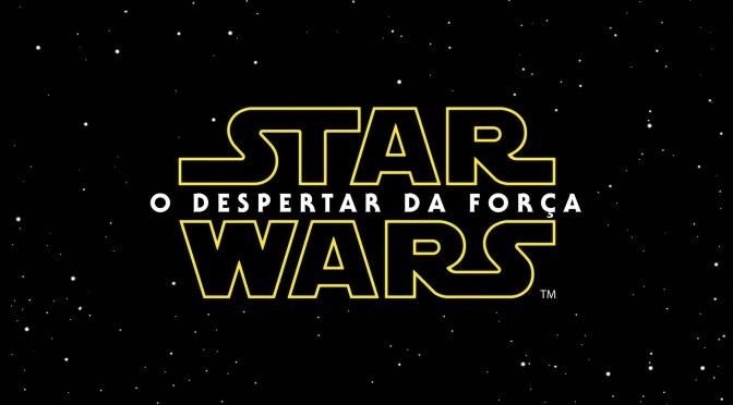 Star Wars: O Despertar da Força (The Force Awakens) – Trailer do novo Filme e a Opinião de um fã!