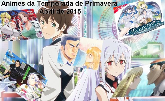 Animes da Temporada de Primavera – Abril de 2015 – Primeiras Impressões