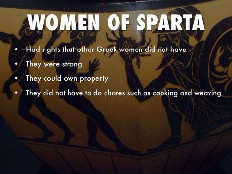 Tinham direitos que as outras mulheres gregas não tinham; Eram fortes; Podiam ter sua própria Propriedade; Não precisavam fazer coisas como Cozinha e Costurar