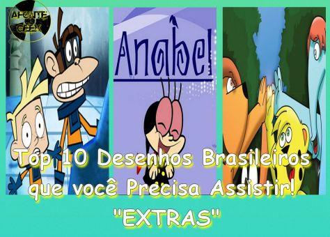 Top 10 Desenhos Brasileiros que você Precisa Assistir! EXTRAS