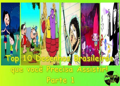 Top 10 Desenhos Brasileiros que você Precisa Assistir! Parte 1