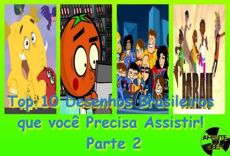 Top 10 Desenhos Brasileiros que você Precisa Assistir! Parte 2