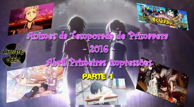 Animes da Temporada de Primavera 2016 – Abril Primeiras Impressões (Parte 1)
