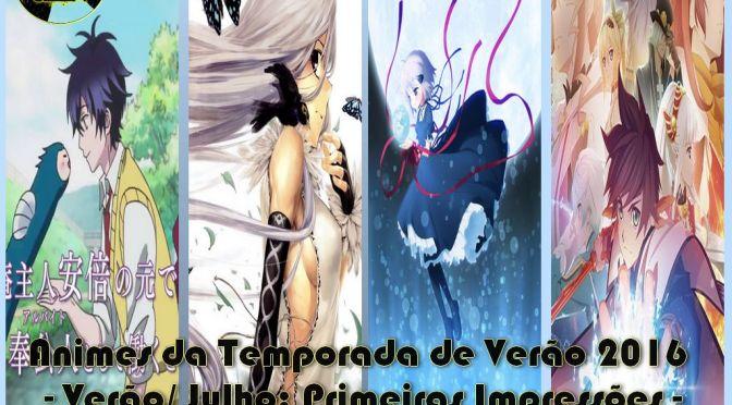 Animes da Temporada de Verão 2016 – Julho Primeiras Impressões (Parte 1)