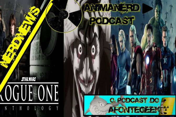 NerdNews (2) Podcast AnimaNerd: Piada Mortal, Vingadores, Despertar Da Força e Rogue One!