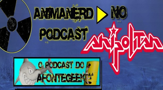 Podcast AnimaNerd no Anipolitan 2016 – Pastor Gi, Xícara do Darth Vader e Cosplay da Zelda!