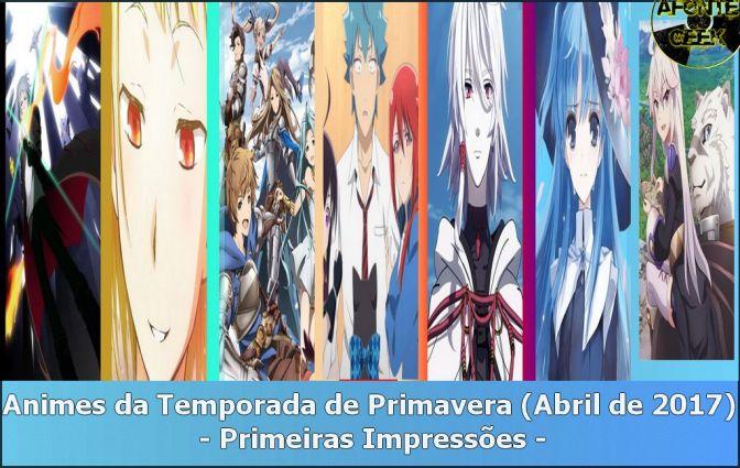 Animes da Temporada de Primavera (Abril de 2017) – Primeiras Impressões