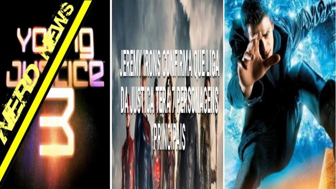 Nerd News em Vídeo (4) – Quais os Integrantes da Liga da Justiça (+Trailer)? Justiça Jovem ganha 3º Temporada e Jumper terá serie no Youtube?