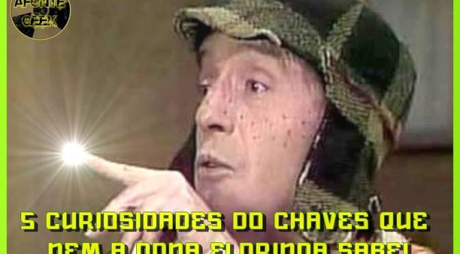 5 Curiosidades do Chaves que nem a Dona Florinda sabe!